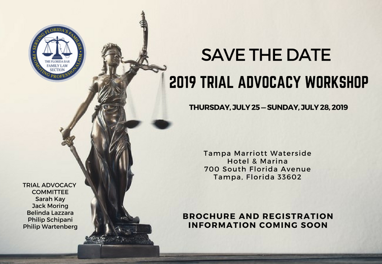 Save the Date, 2019 Trial Advocacy Workshop, Thursday, July 25-Sunday July 28, 2019, Tampa Marriott Waterside Hotel & Marina, 700 South Florida Avenue, Tampa, Florida 33602, Trial Advocacy Committee, Sarah Kay, Jack Moring, Belinda Lazzara, Philip Schipani, Philip Wartenberg, Brochure & Registration Information Coming Soon