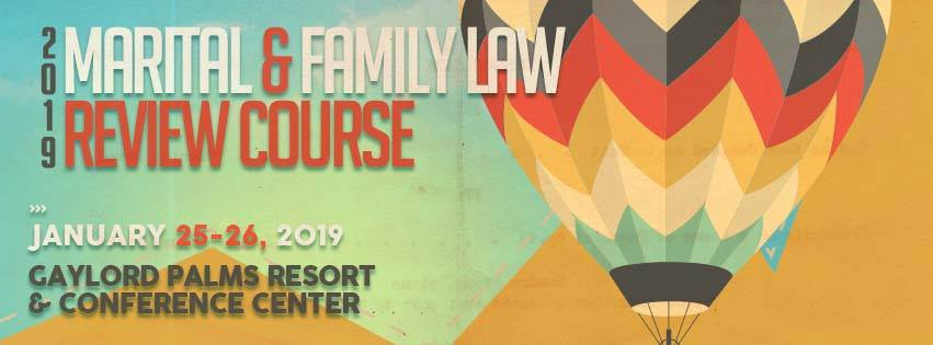 2019 Marital and Family Law Review Course, January 25-26, 2019, Gaylor Palms Resort and Convention Center